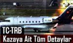 TC-TRB Uçak Kazasına Ait Tüm Detaylar