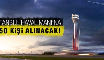 İstanbul Havalimanı'na 250 Kişi Alınacak!